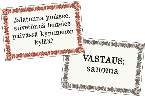 Esimerkkiarvoitus: Jalatonna juoksee, siivetönnä lentelee, päivässä 10 kylää? Vastaus: sanoma.